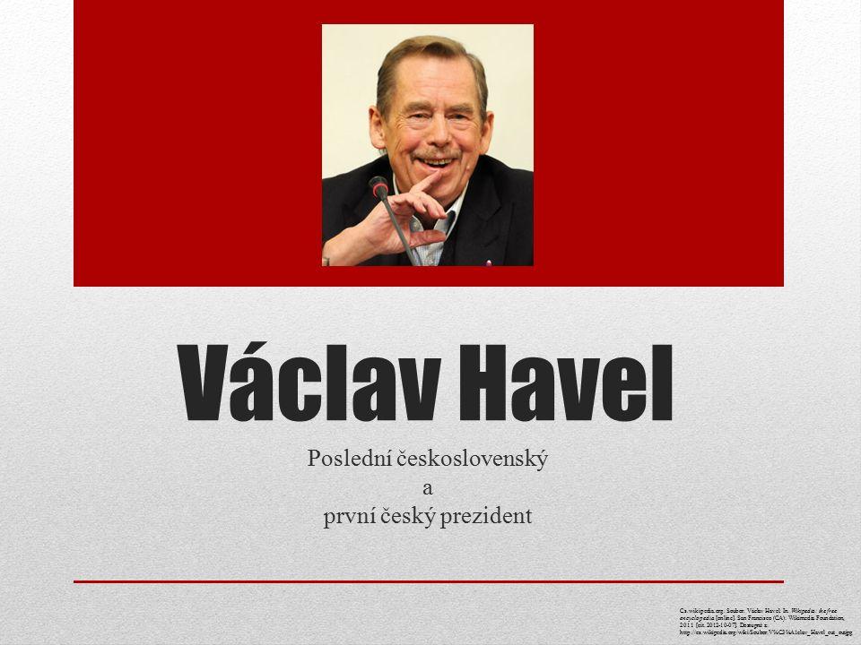 Václav Havel Poslední československý a první český prezident Cs.wikipedia.org: Soubor: Václav Havel. In: Wikipedia: the free encyclopedia [online]. Sa