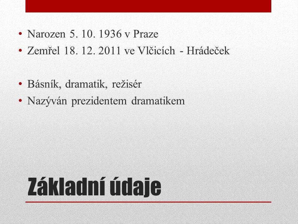Základní údaje Narozen 5. 10. 1936 v Praze Zemřel 18. 12. 2011 ve Vlčicích - Hrádeček Básník, dramatik, režisér Nazýván prezidentem dramatikem