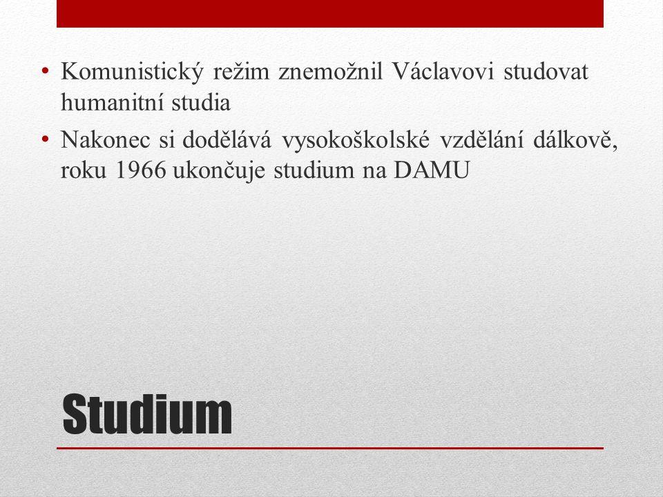 Studium Komunistický režim znemožnil Václavovi studovat humanitní studia Nakonec si dodělává vysokoškolské vzdělání dálkově, roku 1966 ukončuje studium na DAMU