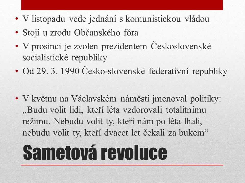 Sametová revoluce V listopadu vede jednání s komunistickou vládou Stojí u zrodu Občanského fóra V prosinci je zvolen prezidentem Československé social
