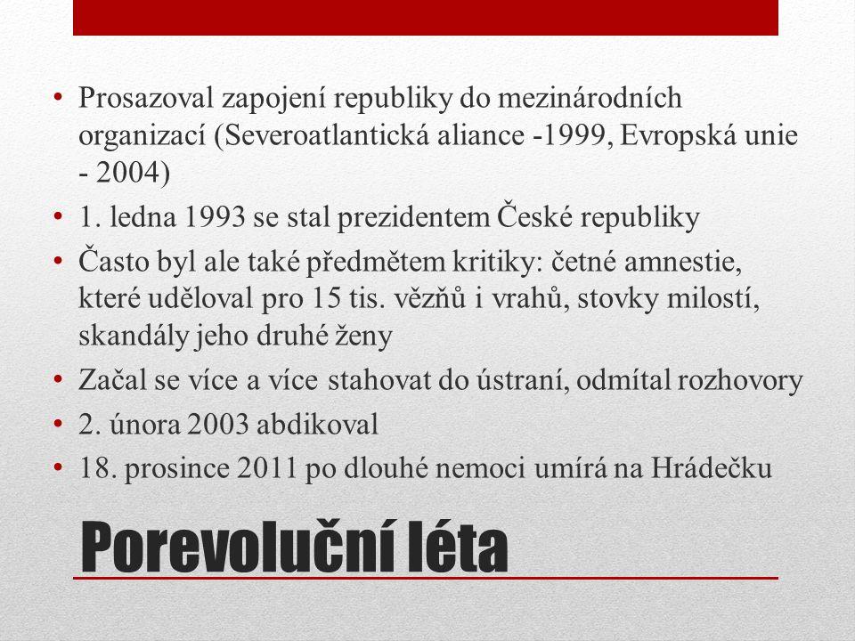 Porevoluční léta Prosazoval zapojení republiky do mezinárodních organizací (Severoatlantická aliance -1999, Evropská unie - 2004) 1. ledna 1993 se sta