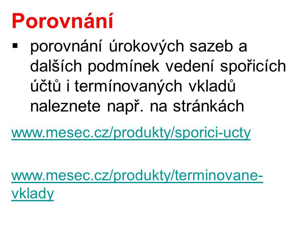 Porovnání  porovnání úrokových sazeb a dalších podmínek vedení spořicích účtů i termínovaných vkladů naleznete např. na stránkách www.mesec.cz/produk