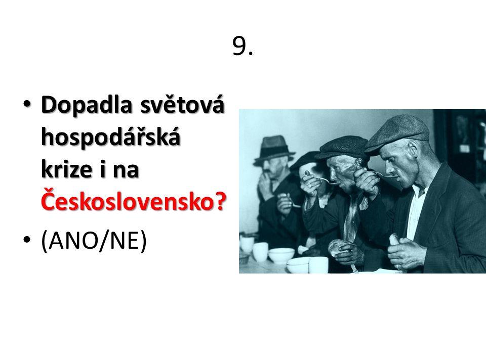 9. Dopadla světová hospodářská krize i na Československo.