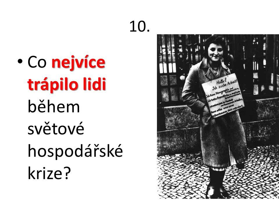 10. nejvíce trápilo lidi Co nejvíce trápilo lidi během světové hospodářské krize?