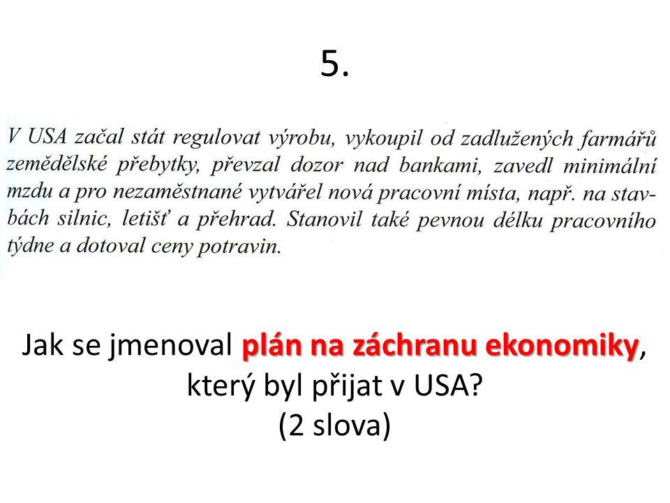 5. plán na záchranu ekonomiky Jak se jmenoval plán na záchranu ekonomiky, který byl přijat v USA? (2 slova)