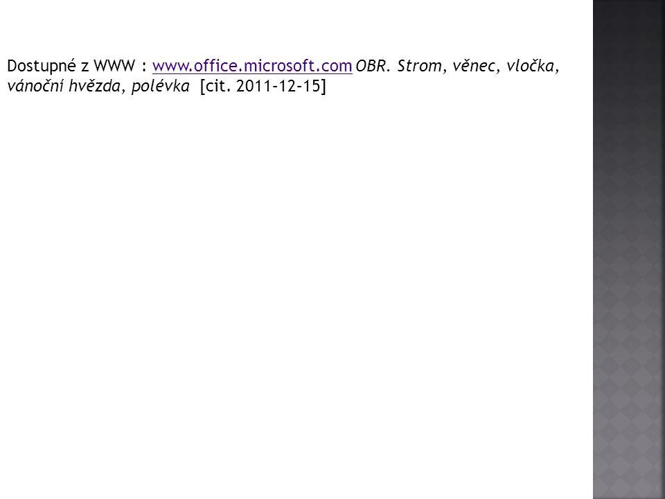 Dostupné z WWW : www.office.microsoft.com OBR. Strom, věnec, vločka, vánoční hvězda, polévka [cit. 2011–12–15]www.office.microsoft.com