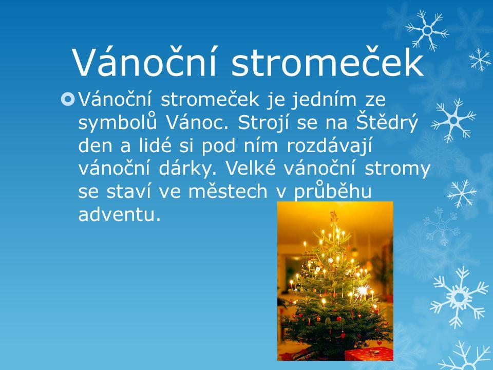 Vánoční stromeček  Vánoční stromeček je jedním ze symbolů Vánoc. Strojí se na Štědrý den a lidé si pod ním rozdávají vánoční dárky. Velké vánoční str