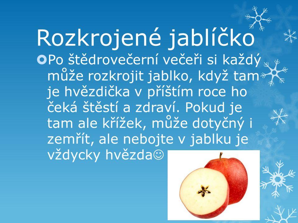 Rozkrojené jablíčko  Po štědrovečerní večeři si každý může rozkrojit jablko, když tam je hvězdička v příštím roce ho čeká štěstí a zdraví. Pokud je t