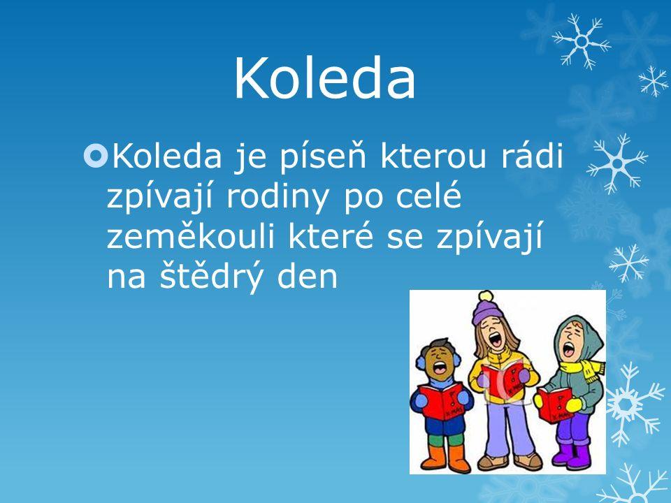 Koleda  Koleda je píseň kterou rádi zpívají rodiny po celé zeměkouli které se zpívají na štědrý den