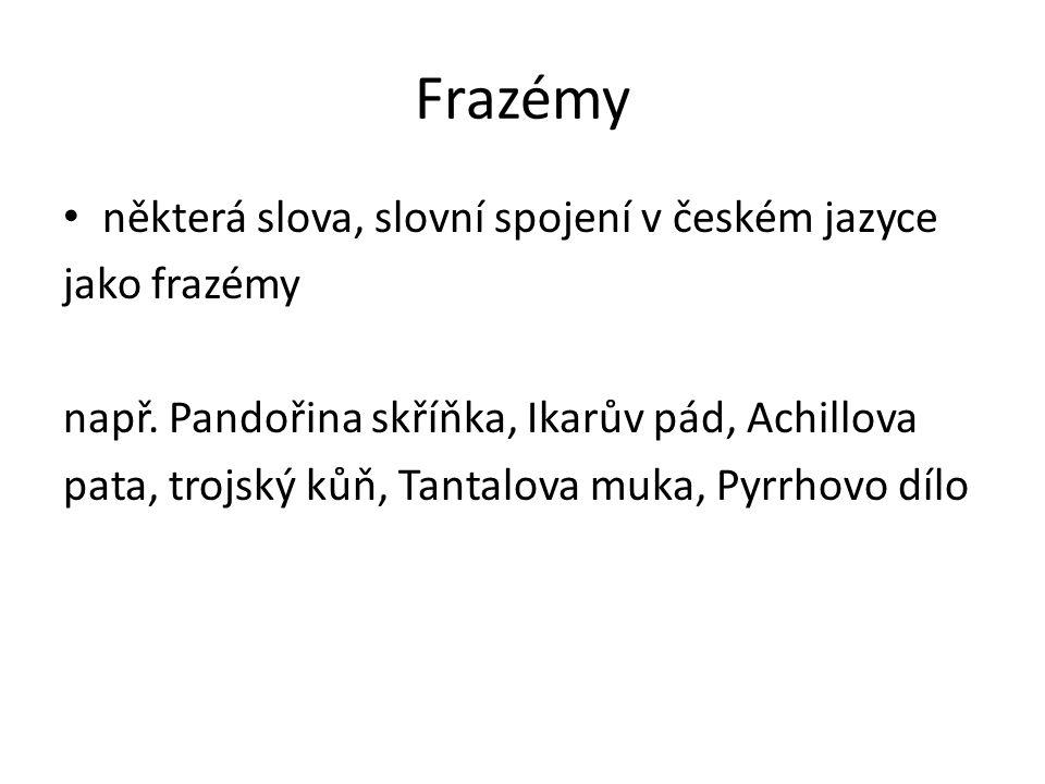 Frazémy některá slova, slovní spojení v českém jazyce jako frazémy např.