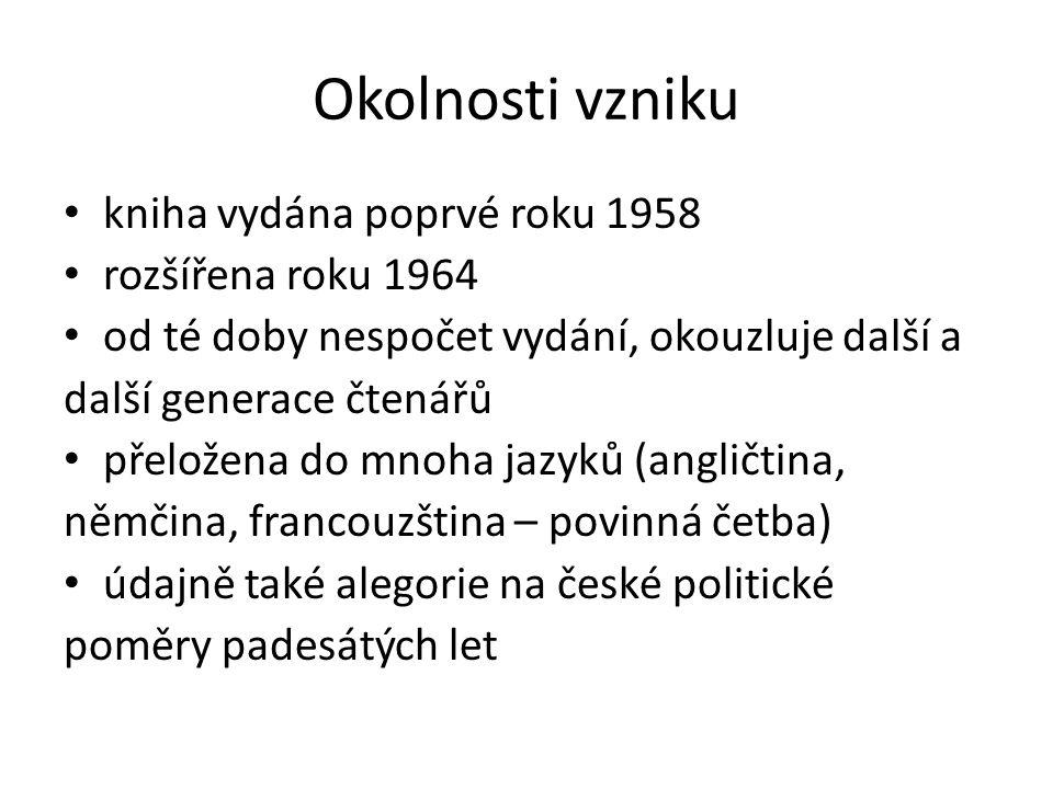 Okolnosti vzniku kniha vydána poprvé roku 1958 rozšířena roku 1964 od té doby nespočet vydání, okouzluje další a další generace čtenářů přeložena do mnoha jazyků (angličtina, němčina, francouzština – povinná četba) údajně také alegorie na české politické poměry padesátých let
