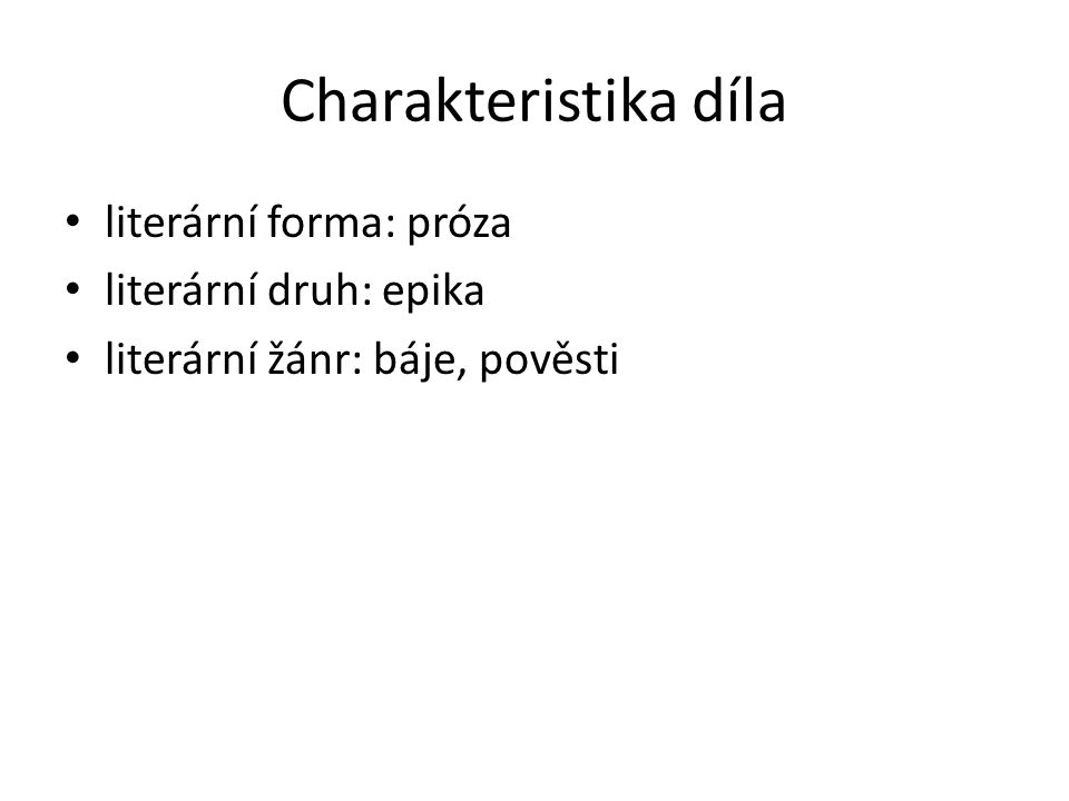 Charakteristika díla literární forma: próza literární druh: epika literární žánr: báje, pověsti
