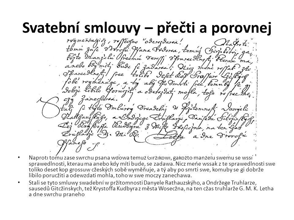 Svatební smlouvy – přečti a porovnej Naproti tomu zase swrchu psana wdowa temuž Giržikowi, gakožto manželu swemu se wssi sprawedlnosti, kterau ma anebo kdy míti bude, se zadawa.