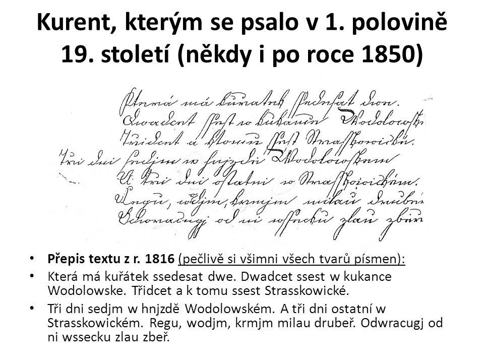 Kurent, kterým se psalo v 1. polovině 19. století (někdy i po roce 1850) Přepis textu z r.