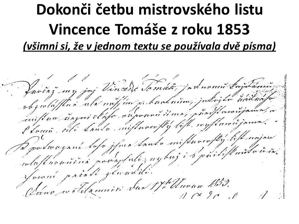 Dokonči četbu mistrovského listu Vincence Tomáše z roku 1853 (všimni si, že v jednom textu se používala dvě písma)
