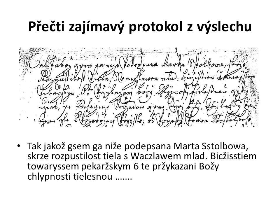 Přečti zajímavý protokol z výslechu Tak jakož gsem ga niže podepsana Marta Sstolbowa, skrze rozpustilost tiela s Waczlawem mlad.