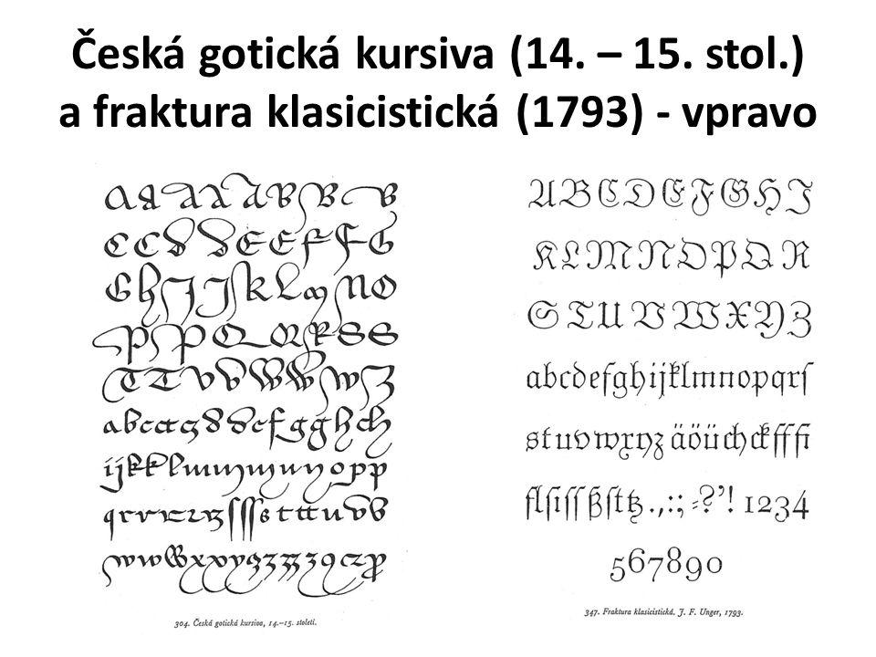 Česká gotická kursiva (14. – 15. stol.) a fraktura klasicistická (1793) - vpravo
