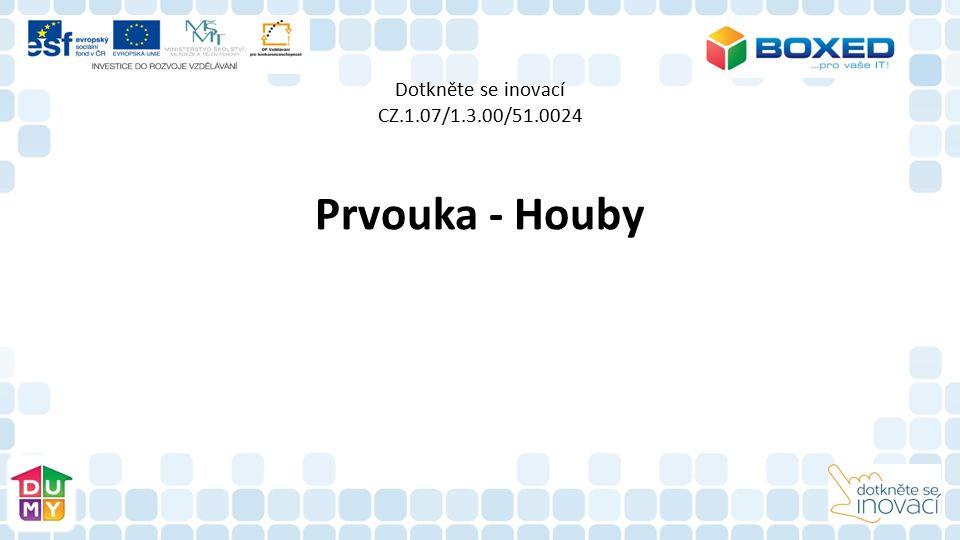 Dotkněte se inovací CZ.1.07/1.3.00/51.0024 Prvouka - Houby