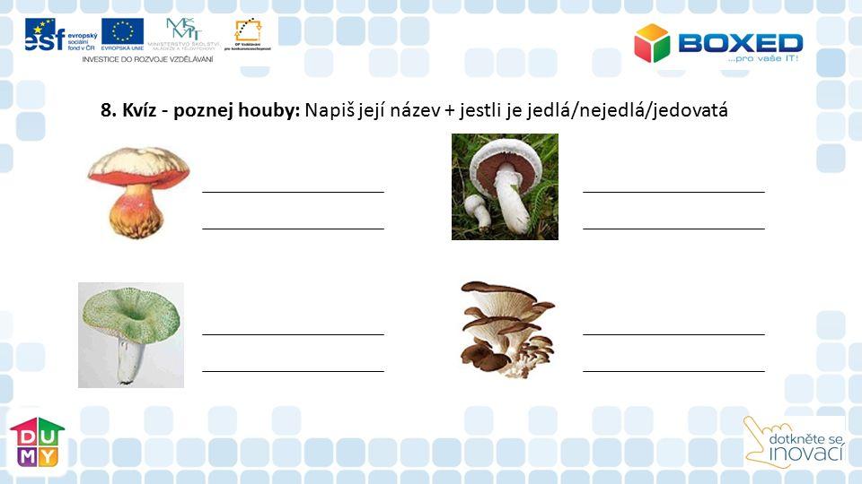 8. Kvíz - poznej houby: Napiš její název + jestli je jedlá/nejedlá/jedovatá