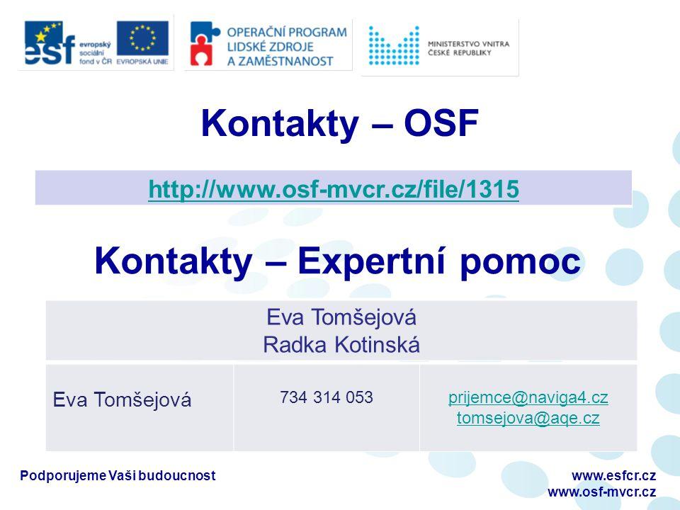Podporujeme Vaši budoucnostwww.esfcr.cz www.osf-mvcr.cz Kontakty – OSF Eva Tomšejová Radka Kotinská http://www.osf-mvcr.cz/file/1315 Eva Tomšejová 734 314 053prijemce@naviga4.cz tomsejova@aqe.cz Kontakty – Expertní pomoc