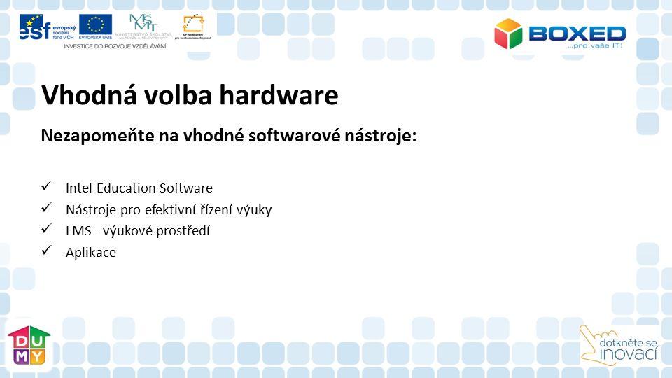 Vhodná volba hardware Nezapomeňte na vhodné softwarové nástroje: Intel Education Software Nástroje pro efektivní řízení výuky LMS - výukové prostředí Aplikace