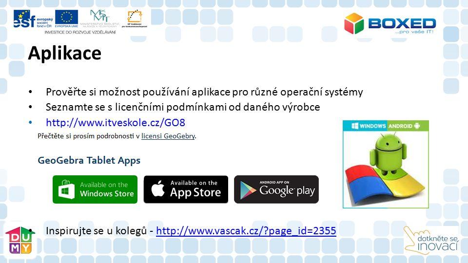 Prověřte si možnost používání aplikace pro různé operační systémy Seznamte se s licenčními podmínkami od daného výrobce http://www.itveskole.cz/GO8 Inspirujte se u kolegů - http://www.vascak.cz/?page_id=2355http://www.vascak.cz/?page_id=2355 Aplikace