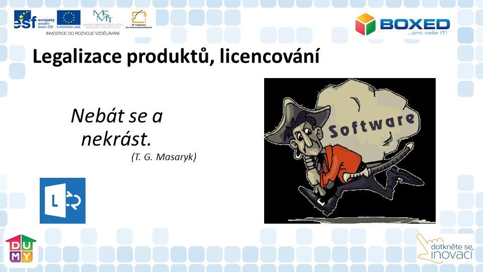Legalizace produktů, licencování Nebát se a nekrást. (T. G. Masaryk)