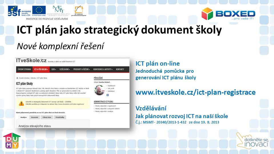 Nové komplexní řešení ICT plán on-line Jednoduchá pomůcka pro generování ICT plánu školy www.itveskole.cz/ict-plan-registrace Vzdělávání Jak plánovat rozvoj ICT na naší škole Č.j.: MSMT- 20340/2013-1-432 ze dne 19.