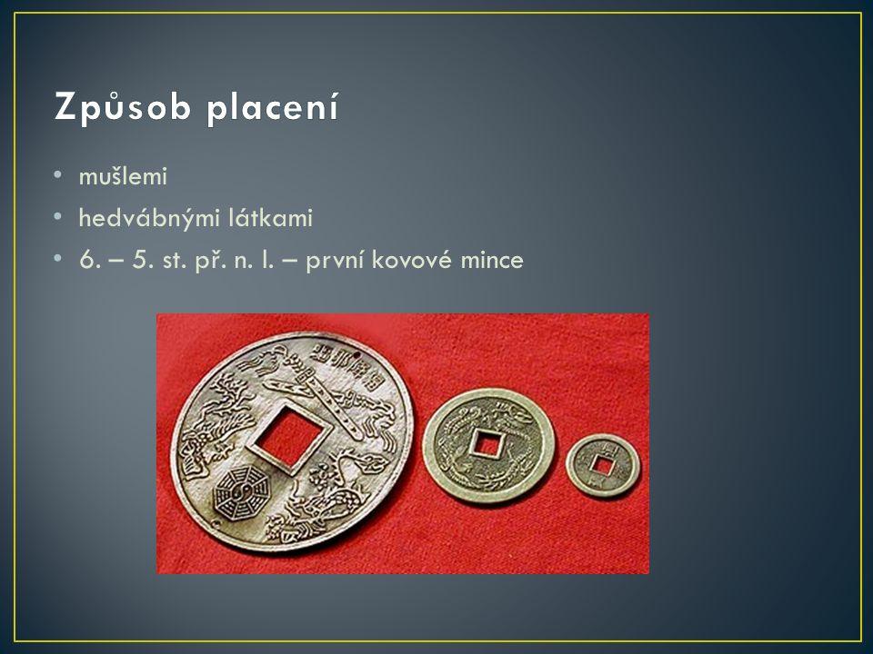 mušlemi hedvábnými látkami 6. – 5. st. př. n. l. – první kovové mince