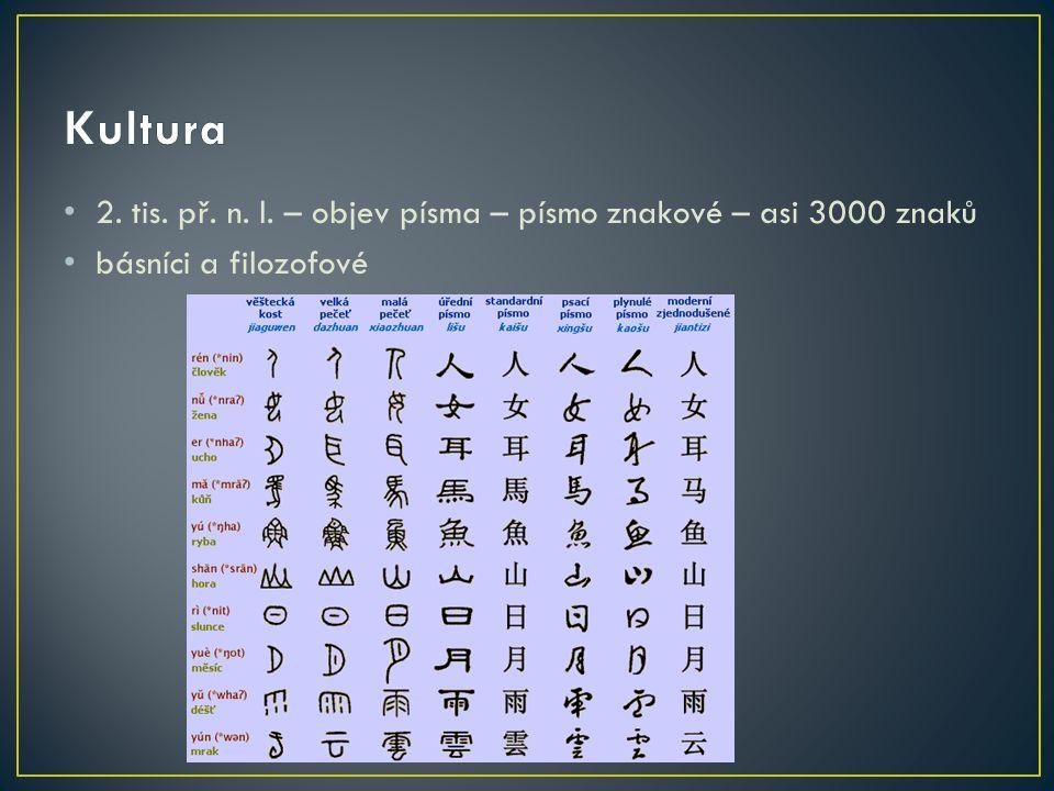 2. tis. př. n. l. – objev písma – písmo znakové – asi 3000 znaků básníci a filozofové