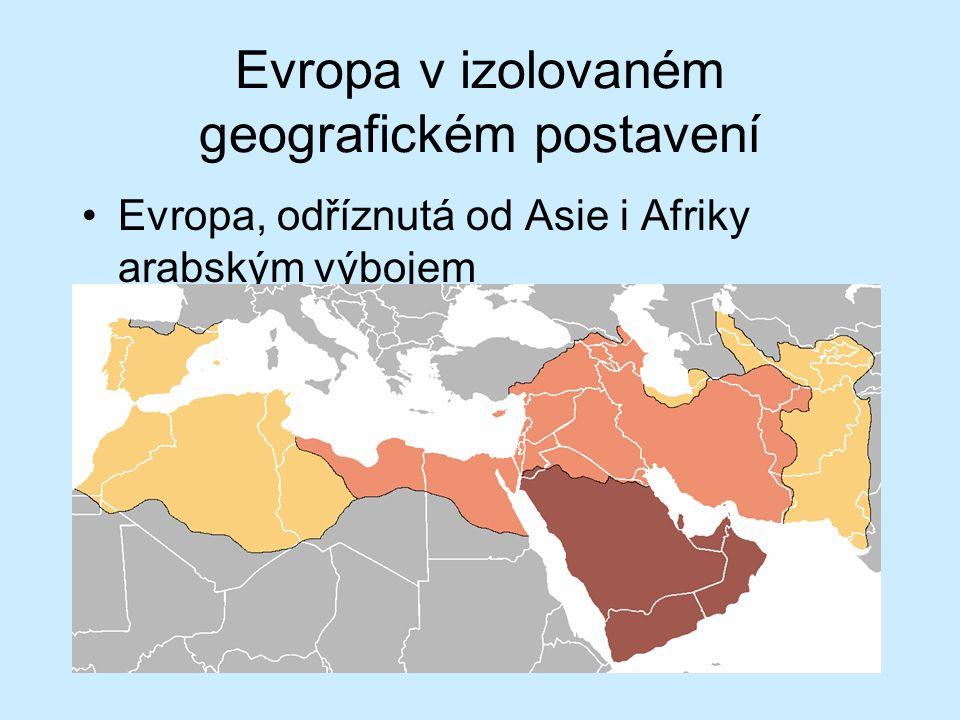 Evropa v izolovaném geografickém postavení Evropa, odříznutá od Asie i Afriky arabským výbojem