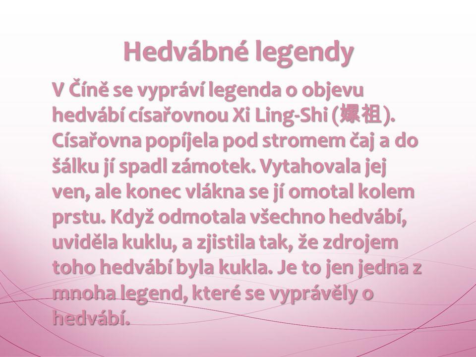 V Číně se vypráví legenda o objevu hedvábí císařovnou Xi Ling-Shi ( 嫘祖 ).