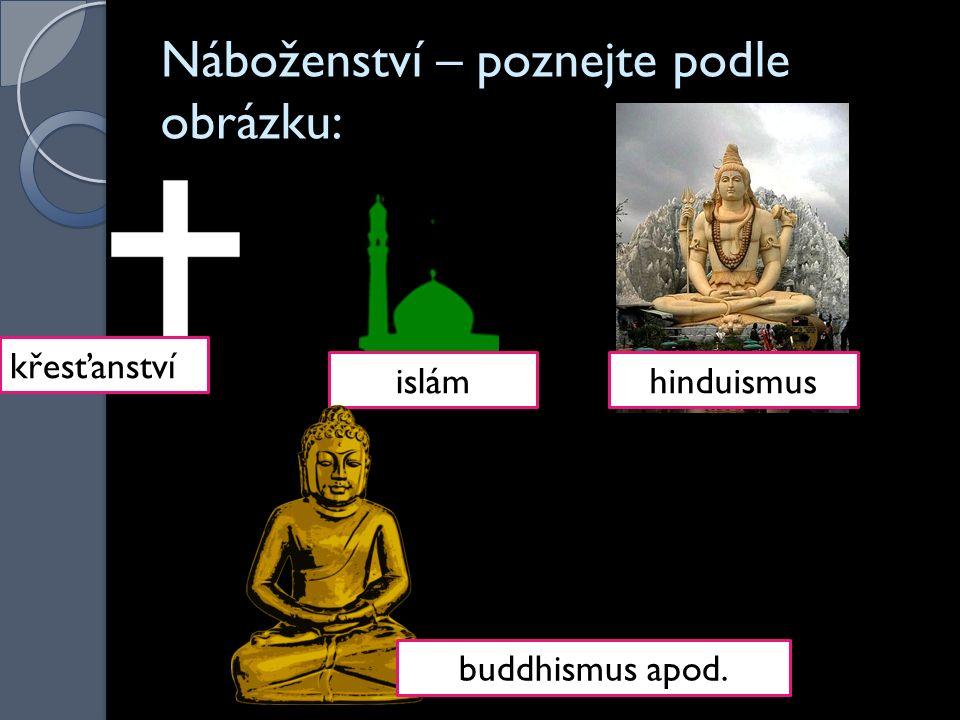 Náboženství – poznejte podle obrázku: křesťanství islámhinduismus buddhismus apod.