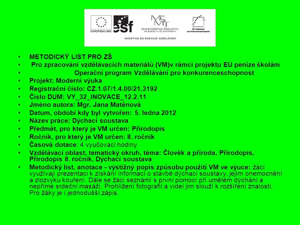 METODICKÝ LIST PRO ZŠ Pro zpracování vzdělávacích materiálů (VM)v rámci projektu EU peníze školám Operační program Vzdělávání pro konkurenceschopnost Projekt: Moderní výuka Registrační číslo: CZ.1.07/1.4.00/21.3192 Číslo DUM: VY_32_INOVACE_12.2.11 Jméno autora: Mgr.