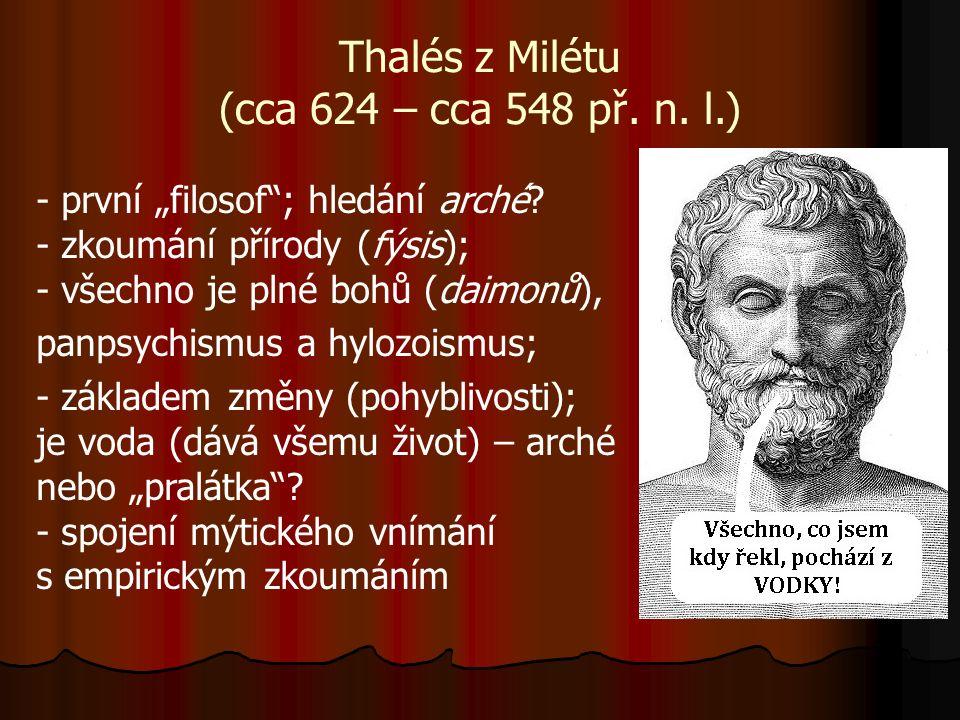 """Thalés z Milétu (cca 624 – cca 548 př.n. l.) - první """"filosof ; hledání arché."""