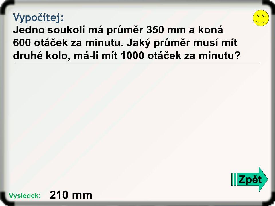 Vypočítej: Jedno soukolí má průměr 350 mm a koná 600 otáček za minutu.