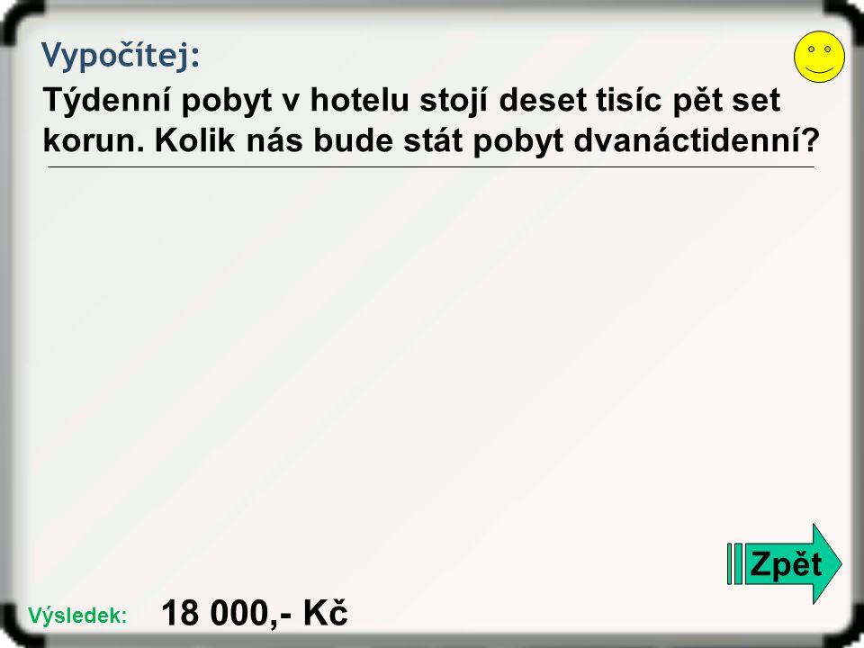 Vypočítej: Týdenní pobyt v hotelu stojí deset tisíc pět set korun.