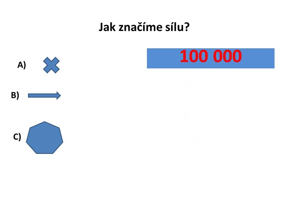 Jak značíme sílu? A) B) 100 000 C)