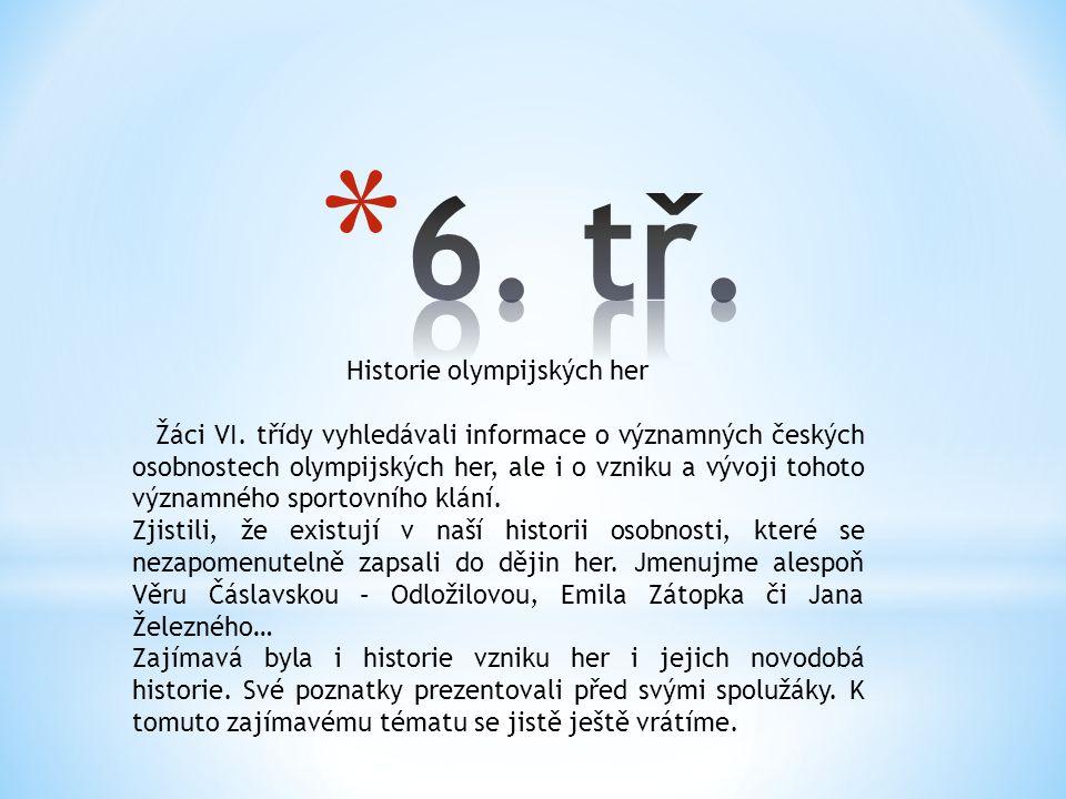 Historie olympijských her Žáci VI. třídy vyhledávali informace o významných českých osobnostech olympijských her, ale i o vzniku a vývoji tohoto význa