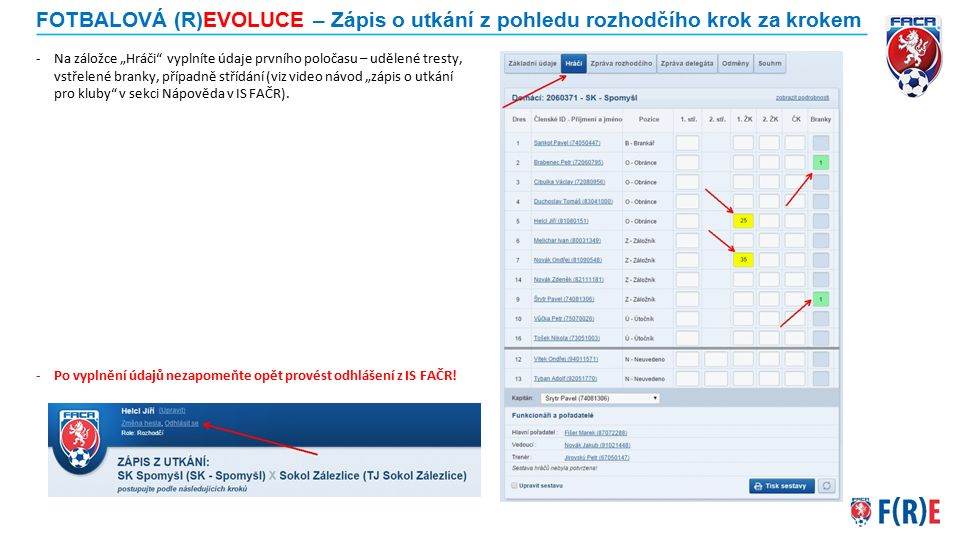 FOTBALOVÁ (R)EVOLUCE – Zápis o utkání z pohledu rozhodčího krok za krokem Nyní se dostáváme do další fáze zápisu – konec utkání.