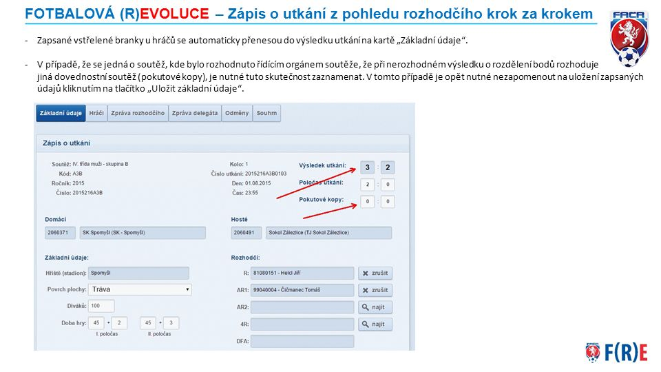 FOTBALOVÁ (R)EVOLUCE – Zápis o utkání z pohledu rozhodčího krok za krokem -Zapsané vstřelené branky u hráčů se automaticky přenesou do výsledku utkání