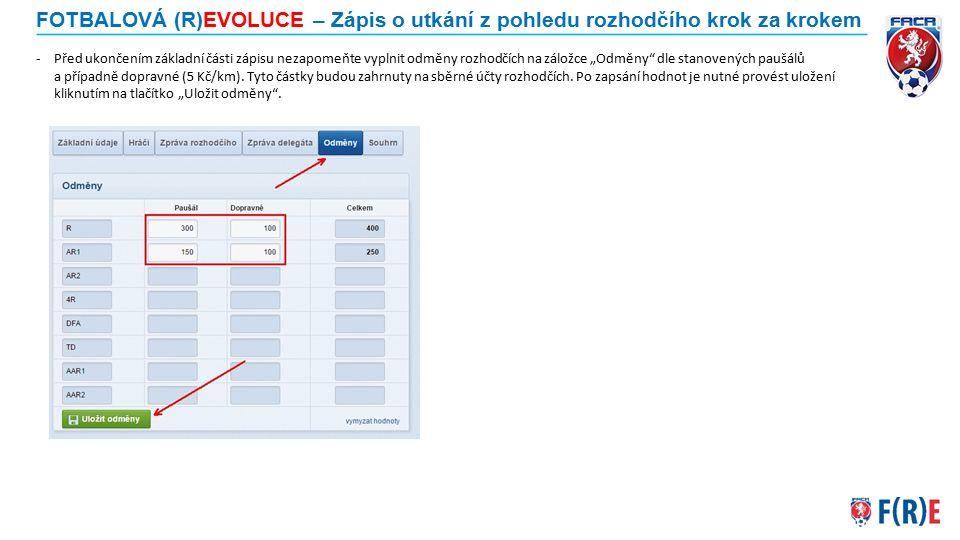 FOTBALOVÁ (R)EVOLUCE – Zápis o utkání z pohledu rozhodčího krok za krokem -Před ukončením základní části zápisu nezapomeňte vyplnit odměny rozhodčích