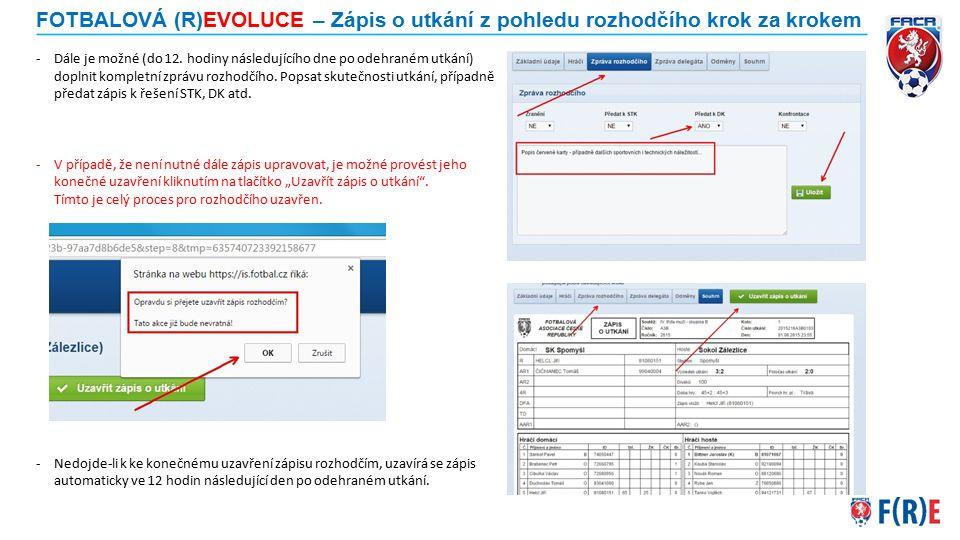 FOTBALOVÁ (R)EVOLUCE – Zápis o utkání z pohledu rozhodčího krok za krokem -Dále je možné (do 12. hodiny následujícího dne po odehraném utkání) doplnit