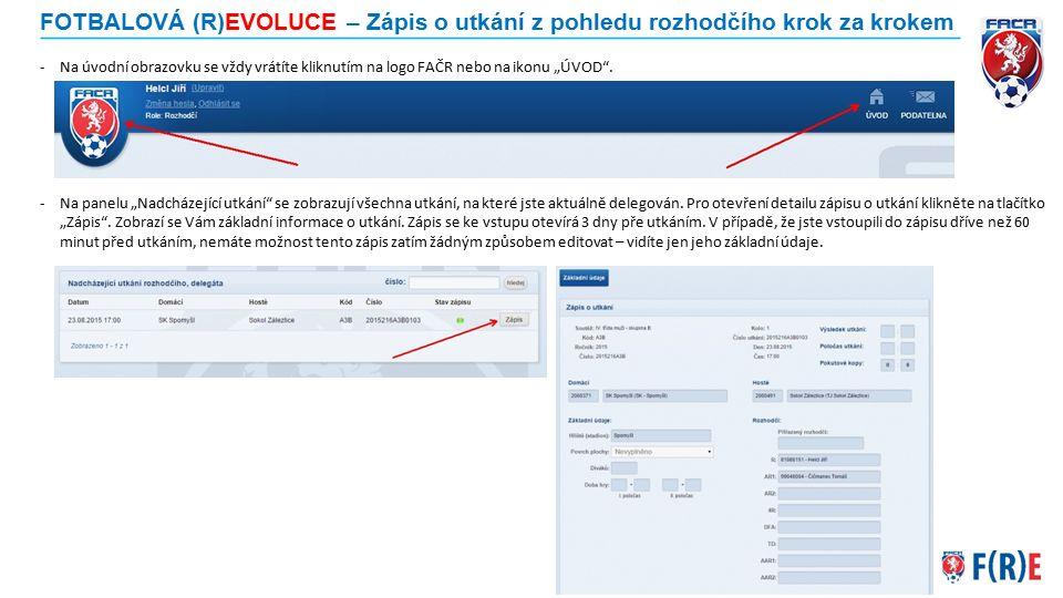 """FOTBALOVÁ (R)EVOLUCE – Zápis o utkání z pohledu rozhodčího krok za krokem -Na úvodní obrazovku se vždy vrátíte kliknutím na logo FAČR nebo na ikonu """"Ú"""