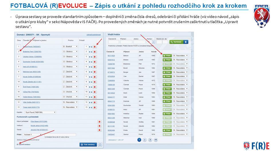 FOTBALOVÁ (R)EVOLUCE – Zápis o utkání z pohledu rozhodčího krok za krokem -Úprava sestavy se provede standartním způsobem – doplnění či změna čísla dr