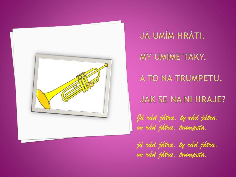 Já rád játra, ty rád játra, on rád játra, trumpeta, já rád játra, ty rád játra, on rád játra, trumpeta.