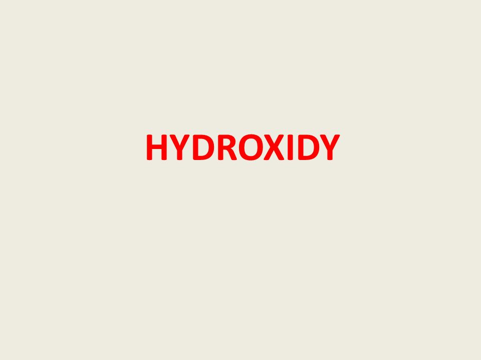 HYDROXIDY = ZÁSADY - tříprvkové sloučeniny - obsahují hydroxidové anionty (OH) -1 vázané na kationty kovu - výjimka amonný kation (NH 4 ) +1 - pH > 7 - lakmus a universální pH indikátor barví modře - fenolftalein barví červeně - disociace ve vodě (jen ve vodě rozpustné): NaOH → Na +1 + (OH) -1 Ca(OH) 2 → Ca +2 + 2 (OH) -1