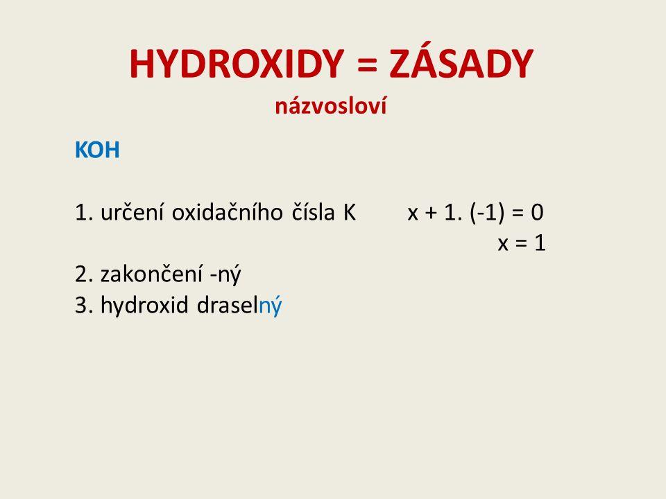 HYDROXIDY = ZÁSADY názvosloví KOH 1. určení oxidačního čísla Kx + 1.