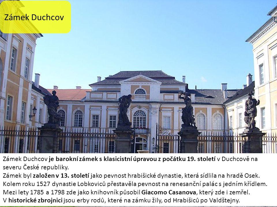 Zámek Duchcov Zámek Duchcov je barokní zámek s klasicistní úpravou z počátku 19.