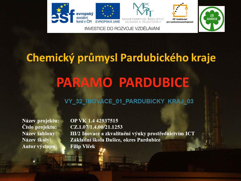 Chemický průmysl Pardubického kraje VY_32_INOVACE_01_PARDUBICKY KRAJ_03 PARAMO PARDUBICE Název projektu:OP VK 1.4 42937515 Číslo projektu:CZ.1.07/1.4.00/21.1253 Název šablony:III/2 Inovace a zkvalitnění výuky prostřednictvím ICT Název školy:Základní škola Dašice, okres Pardubice Autor výstupu:Filip Vlček